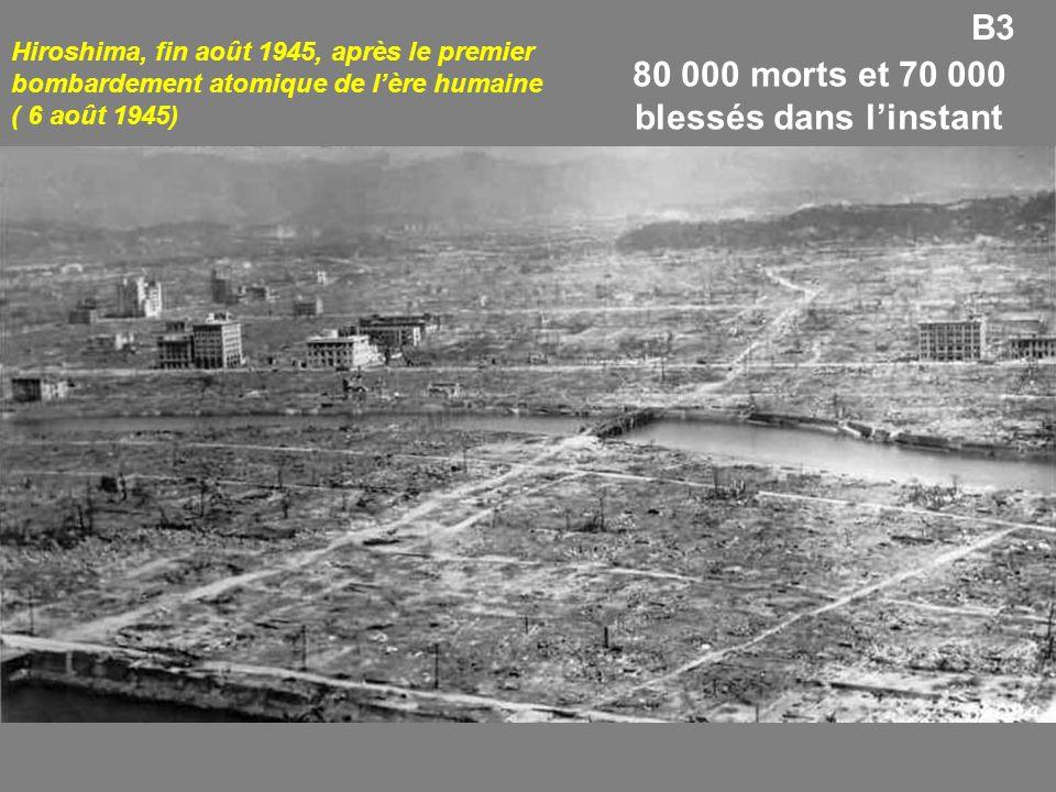 Hiroshima, fin août 1945, après le premier bombardement atomique de lère humaine ( 6 août 1945) B3 80 000 morts et 70 000 blessés dans linstant