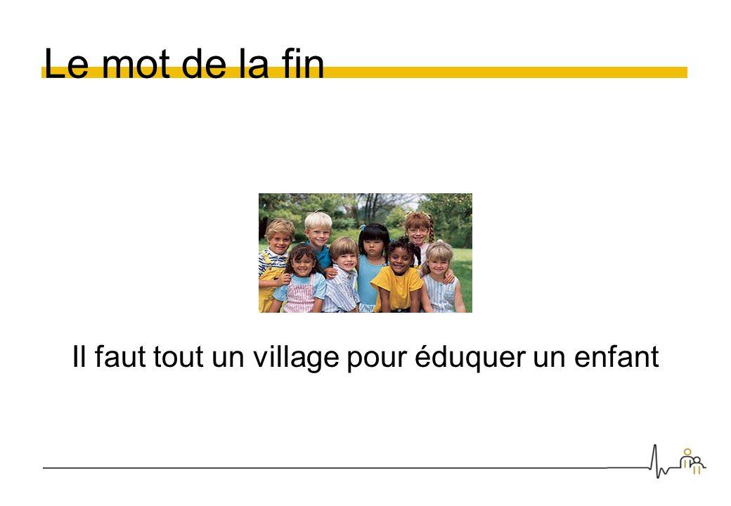 Le mot de la fin Il faut tout un village pour éduquer un enfant
