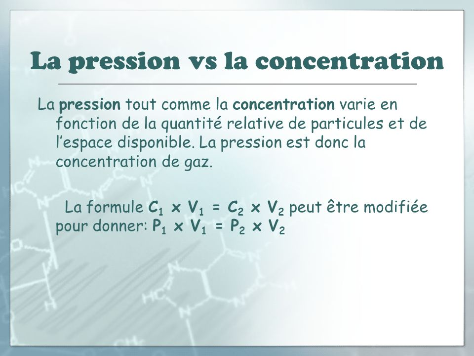 La pression vs la concentration La pression tout comme la concentration varie en fonction de la quantité relative de particules et de lespace disponib