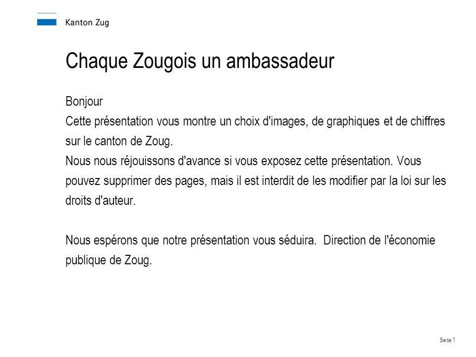 Seite 1 Chaque Zougois un ambassadeur Bonjour Cette présentation vous montre un choix d images, de graphiques et de chiffres sur le canton de Zoug.