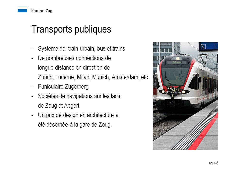 Seite 33 Transports publiques -Système de train urbain, bus et trains -De nombreuses connections de longue distance en direction de Zurich, Lucerne, Milan, Munich, Amsterdam, etc.