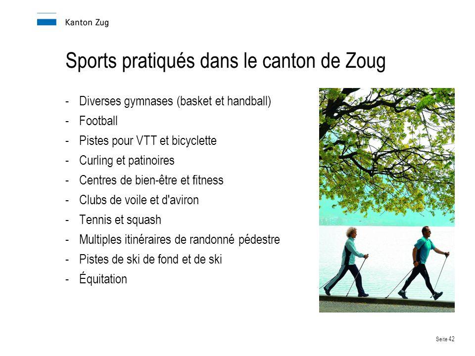 Seite 42 Sports pratiqués dans le canton de Zoug -Diverses gymnases (basket et handball) -Football -Pistes pour VTT et bicyclette -Curling et patinoires -Centres de bien-être et fitness -Clubs de voile et d aviron -Tennis et squash -Multiples itinéraires de randonné pédestre -Pistes de ski de fond et de ski -Équitation