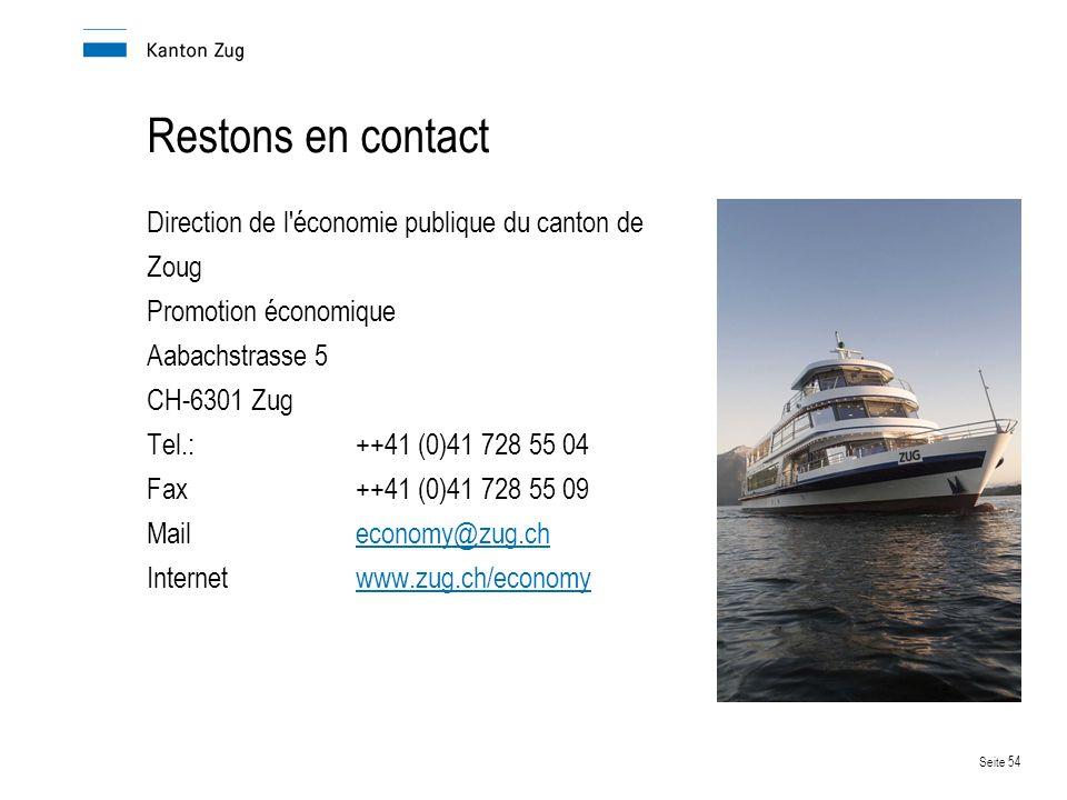 Seite 54 Restons en contact Direction de l économie publique du canton de Zoug Promotion économique Aabachstrasse 5 CH-6301 Zug Tel.: ++41 (0)41 728 55 04 Fax++41 (0)41 728 55 09 Maileconomy@zug.checonomy@zug.ch Internetwww.zug.ch/economywww.zug.ch/economy