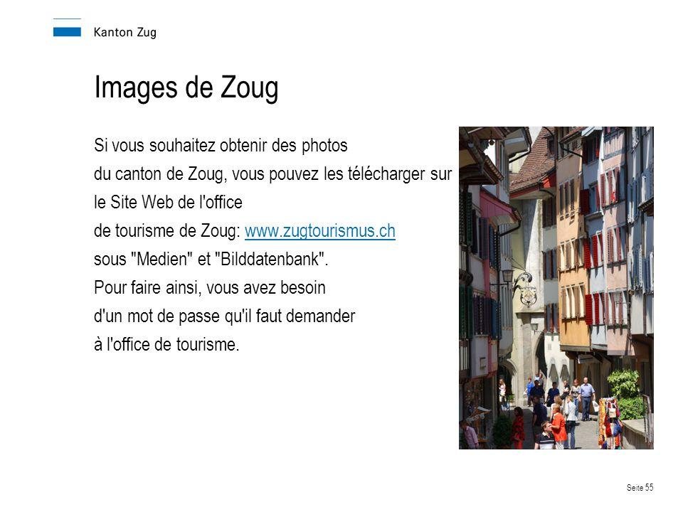 Seite 55 Images de Zoug Si vous souhaitez obtenir des photos du canton de Zoug, vous pouvez les télécharger sur le Site Web de l office de tourisme de Zoug: www.zugtourismus.chwww.zugtourismus.ch sous Medien et Bilddatenbank .