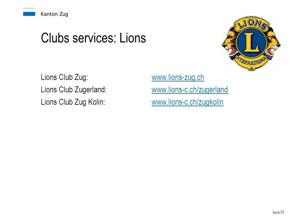 Seite 59 Clubs services: Lions Lions Club Zug:www.lions-zug.chwww.lions-zug.ch Lions Club Zugerland:www.lions-c.ch/zugerlandwww.lions-c.ch/zugerland Lions Club Zug Kolin:www.lions-c.ch/zugkolinwww.lions-c.ch/zugkolin