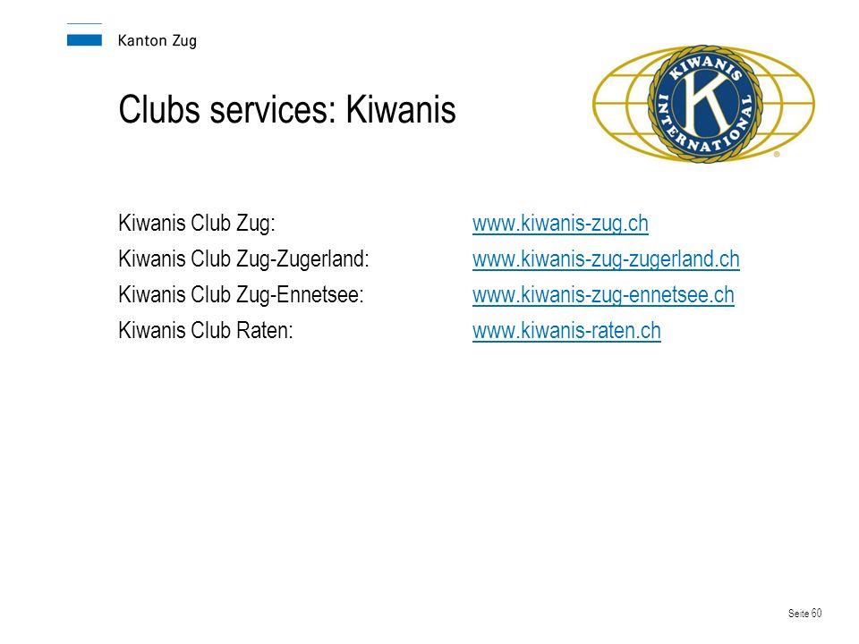 Seite 60 Clubs services: Kiwanis Kiwanis Club Zug:www.kiwanis-zug.chwww.kiwanis-zug.ch Kiwanis Club Zug-Zugerland:www.kiwanis-zug-zugerland.chwww.kiwanis-zug-zugerland.ch Kiwanis Club Zug-Ennetsee:www.kiwanis-zug-ennetsee.chwww.kiwanis-zug-ennetsee.ch Kiwanis Club Raten:www.kiwanis-raten.chwww.kiwanis-raten.ch