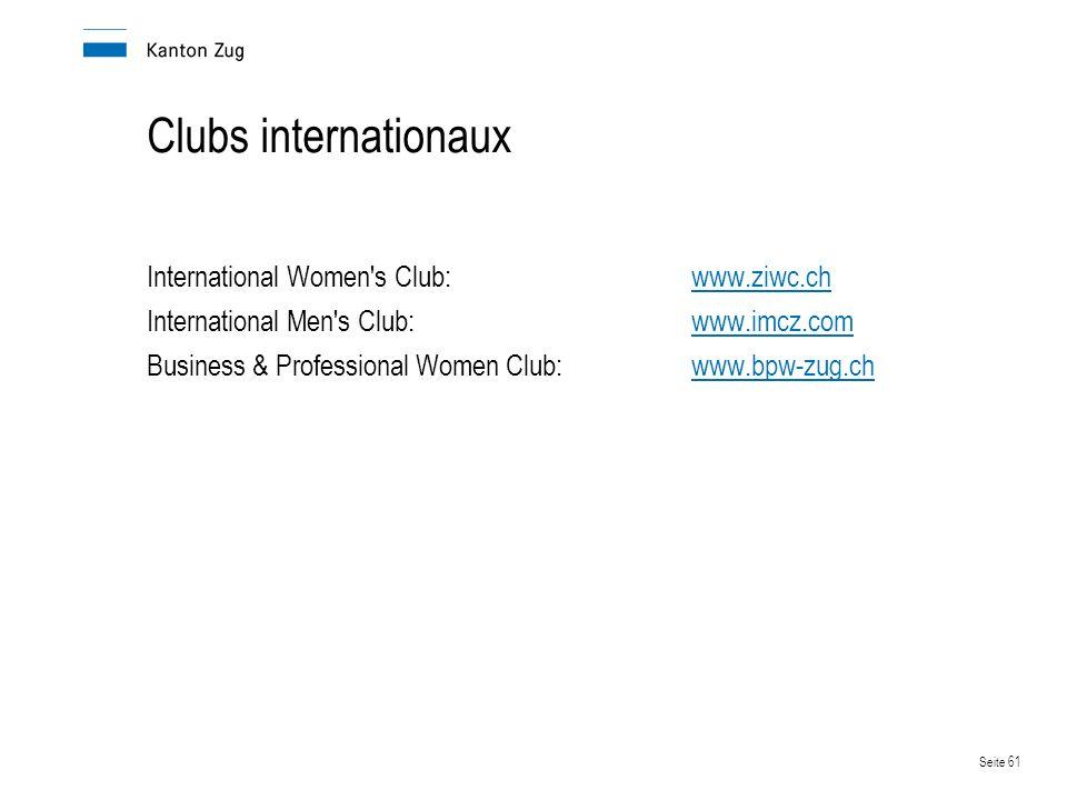 Seite 61 Clubs internationaux International Women s Club:www.ziwc.chwww.ziwc.ch International Men s Club:www.imcz.comwww.imcz.com Business & Professional Women Club:www.bpw-zug.chwww.bpw-zug.ch