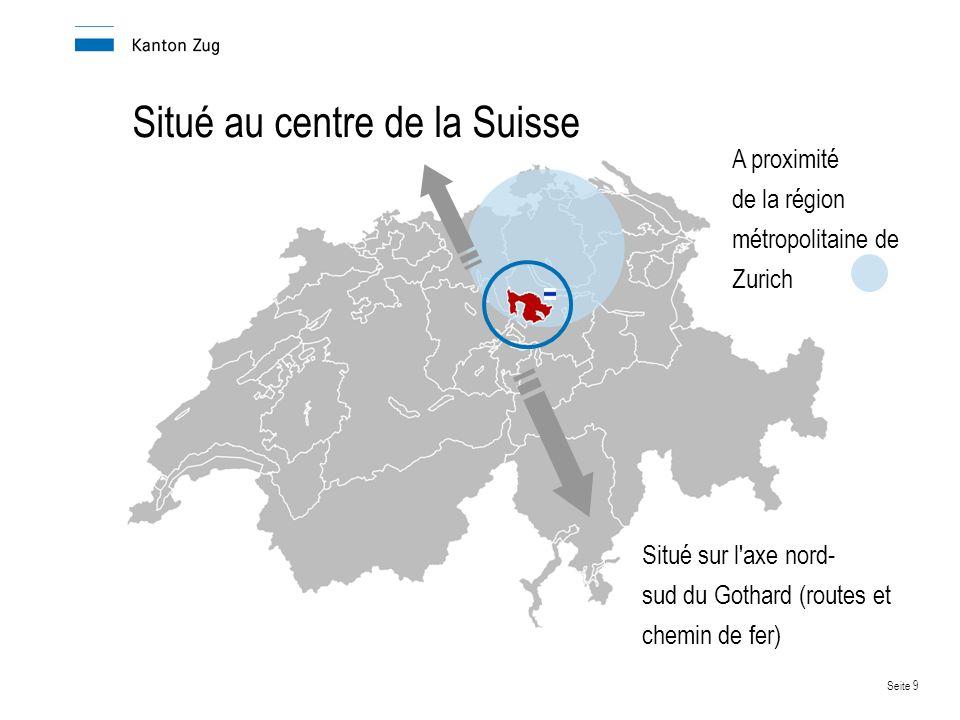 Seite 9 Situé au centre de la Suisse Situé sur l axe nord- sud du Gothard (routes et chemin de fer) A proximité de la région métropolitaine de Zurich
