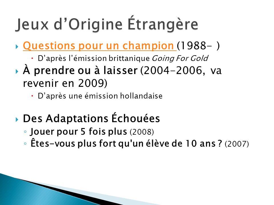 Questions pour un champion (1988- ) Questions pour un champion Daprès lémission brittanique Going For Gold À prendre ou à laisser (2004-2006, va reven