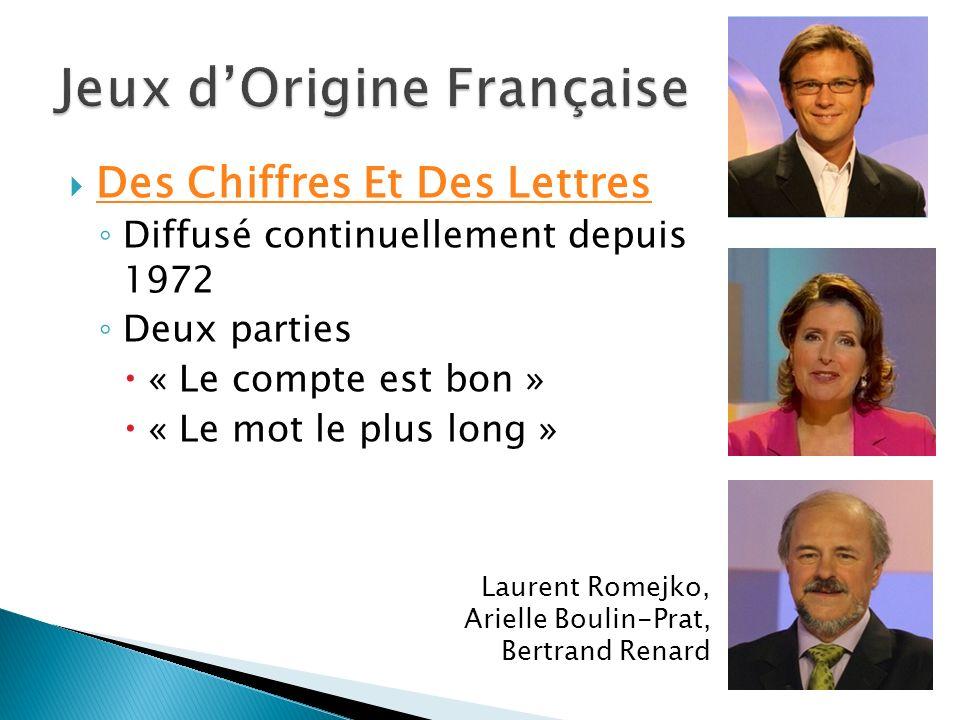 Des Chiffres Et Des Lettres Diffusé continuellement depuis 1972 Deux parties « Le compte est bon » « Le mot le plus long » Laurent Romejko, Arielle Bo
