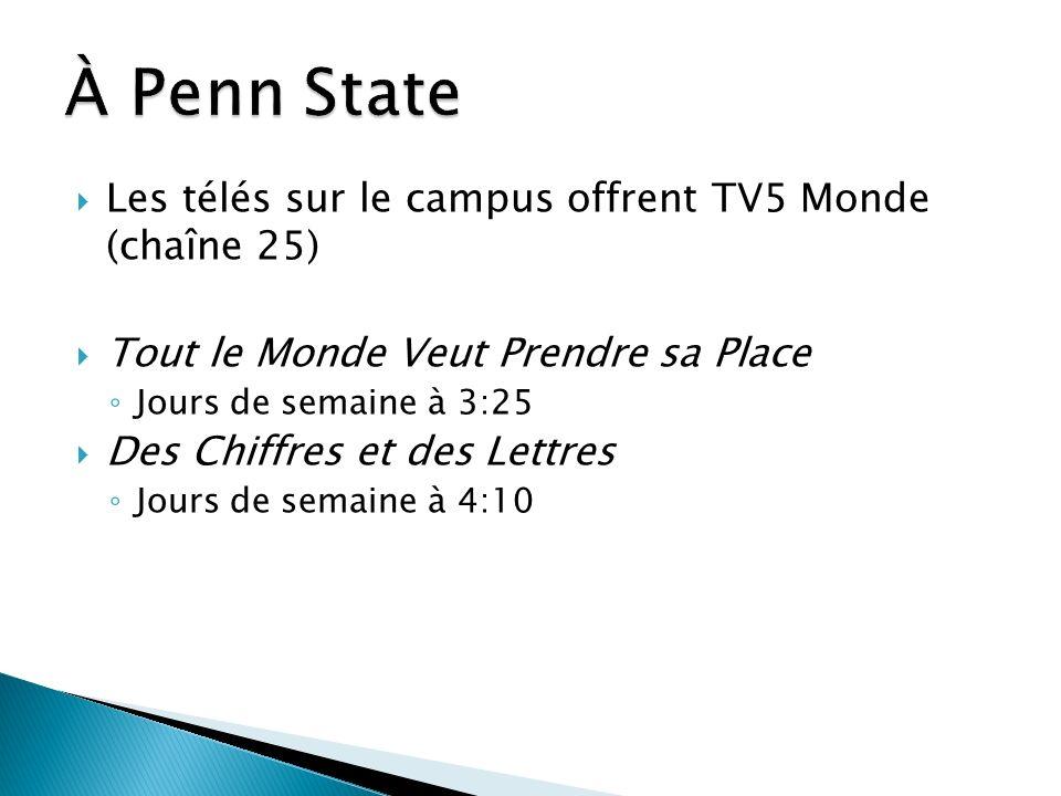Les télés sur le campus offrent TV5 Monde (chaîne 25) Tout le Monde Veut Prendre sa Place Jours de semaine à 3:25 Des Chiffres et des Lettres Jours de