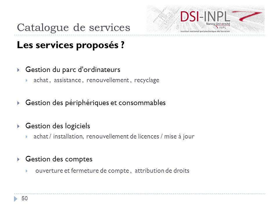 Catalogue de services Les services proposés ? Gestion du parc d'ordinateurs achat, assistance, renouvellement, recyclage Gestion des périphériques et