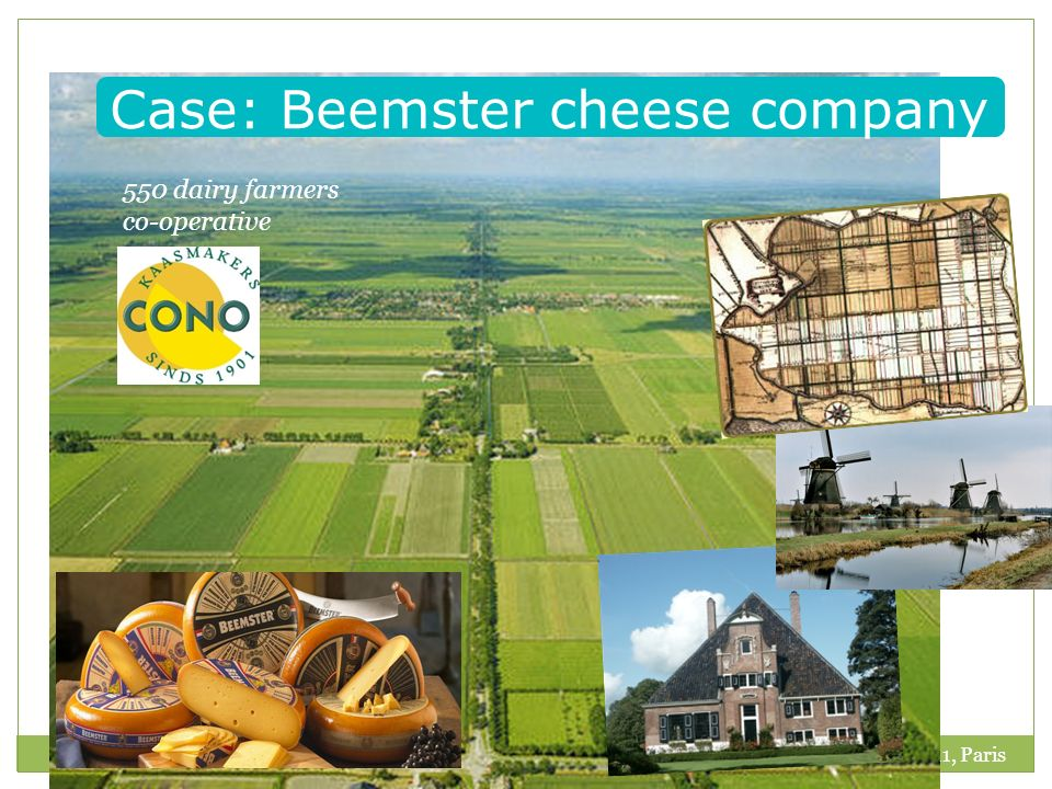 8/11/2011, Paris Case: Beemster cheese company 550 dairy farmers co-operative