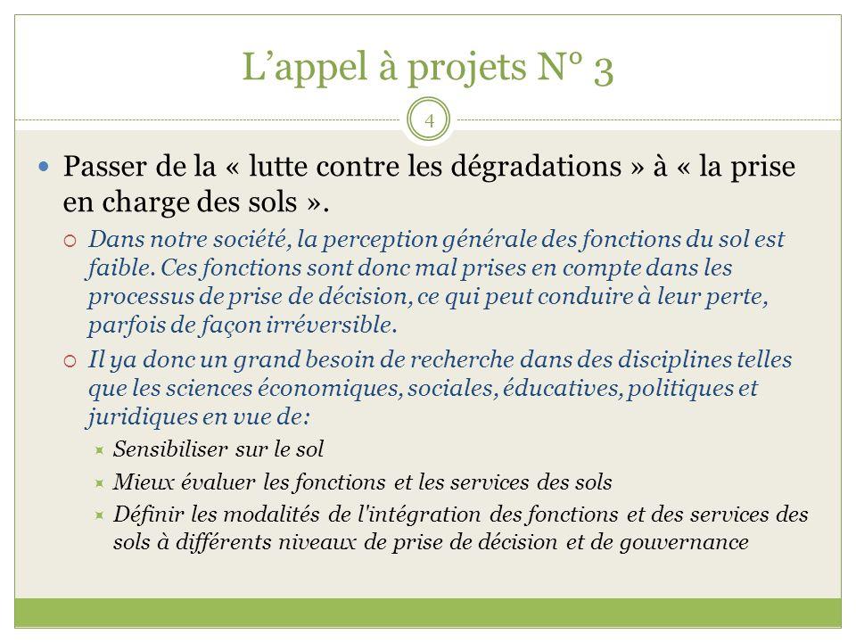 Lappel à projets N° 3 4 Passer de la « lutte contre les dégradations » à « la prise en charge des sols ».