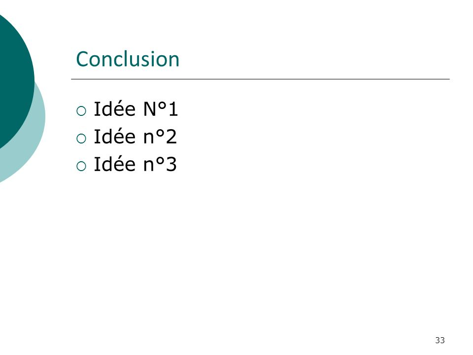33 Conclusion Idée N°1 Idée n°2 Idée n°3