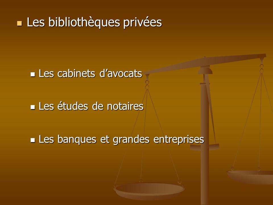 Les bibliothèques privées Les bibliothèques privées Les cabinets davocats Les cabinets davocats Les études de notaires Les études de notaires Les banq