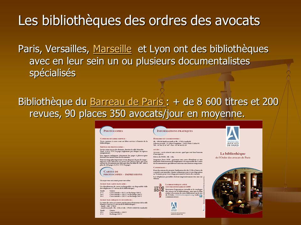 Les bibliothèques des ordres des avocats Paris, Versailles, Marseille et Lyon ont des bibliothèques avec en leur sein un ou plusieurs documentalistes