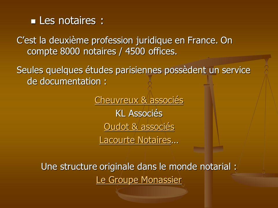 Les notaires : Les notaires : Cest la deuxième profession juridique en France. On compte 8000 notaires / 4500 offices. Seules quelques études parisien