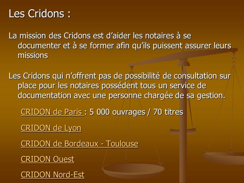 Les Cridons : La mission des Cridons est daider les notaires à se documenter et à se former afin quils puissent assurer leurs missions Les Cridons qui
