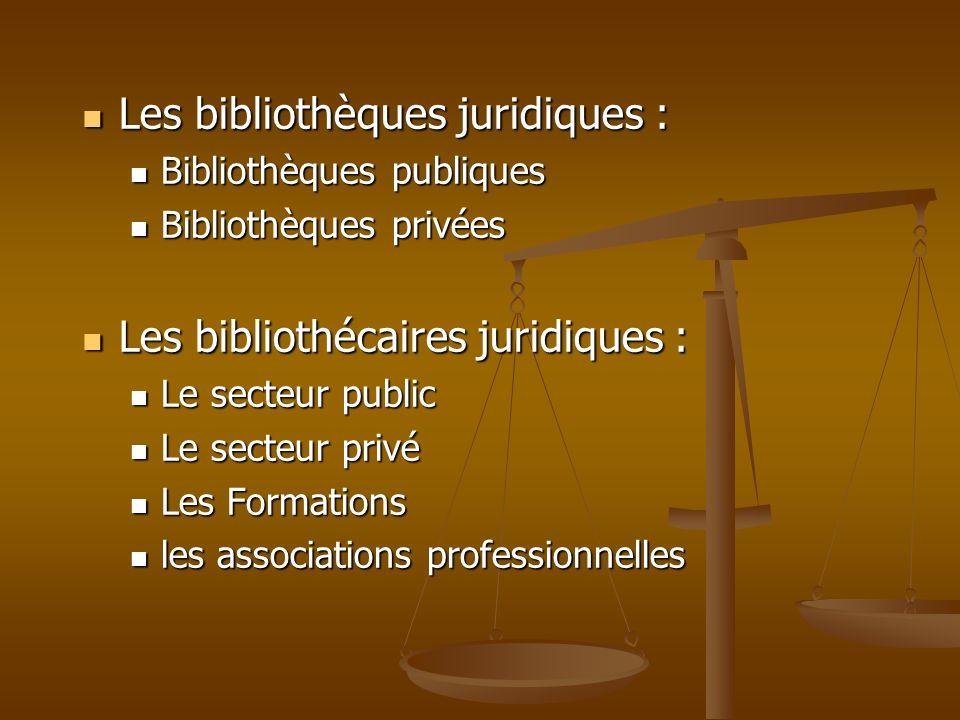 Les bibliothèques juridiques : Les bibliothèques juridiques : Bibliothèques publiques Bibliothèques publiques Bibliothèques privées Bibliothèques priv