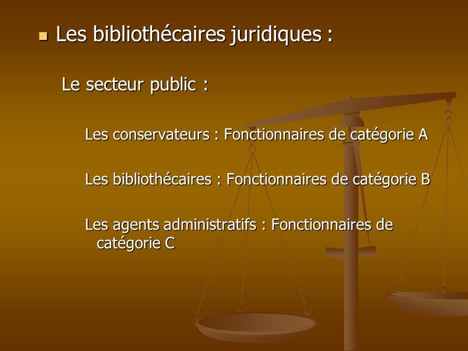 Les bibliothécaires juridiques : Les bibliothécaires juridiques : Le secteur public : Les conservateurs : Fonctionnaires de catégorie A Les bibliothéc