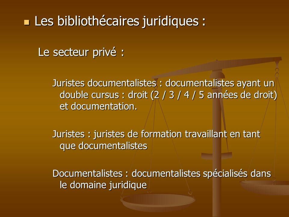 Les bibliothécaires juridiques : Les bibliothécaires juridiques : Le secteur privé : Juristes documentalistes : documentalistes ayant un double cursus