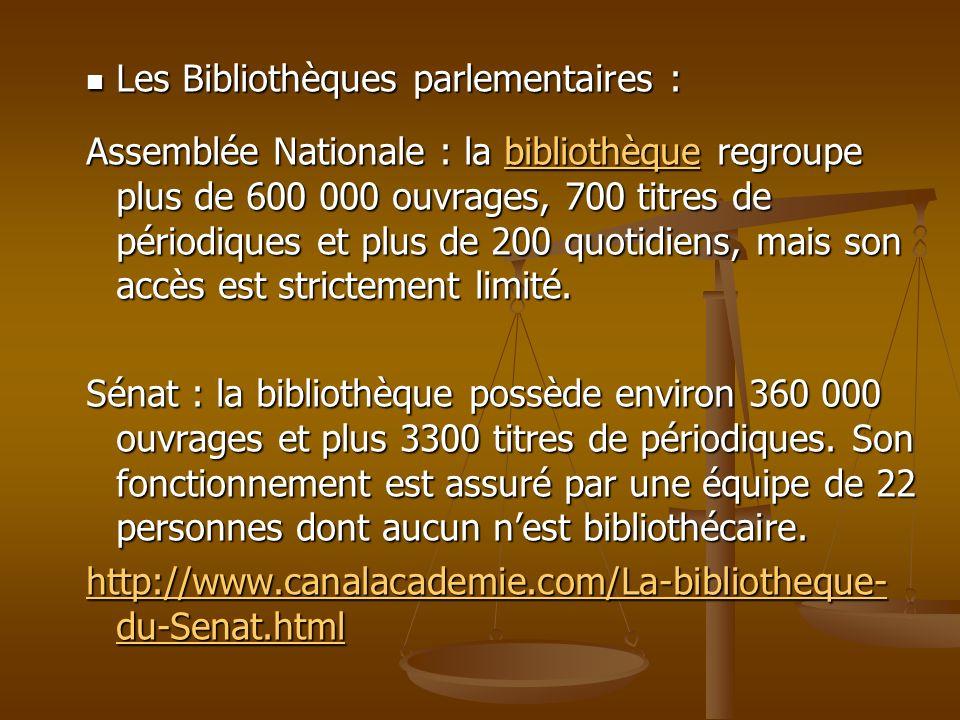 Les Bibliothèques parlementaires : Les Bibliothèques parlementaires : Assemblée Nationale : la bibliothèque regroupe plus de 600 000 ouvrages, 700 tit