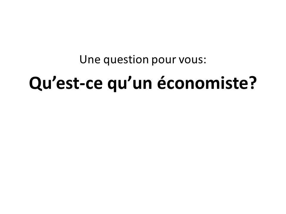 Une question pour vous: Quest-ce quun économiste?