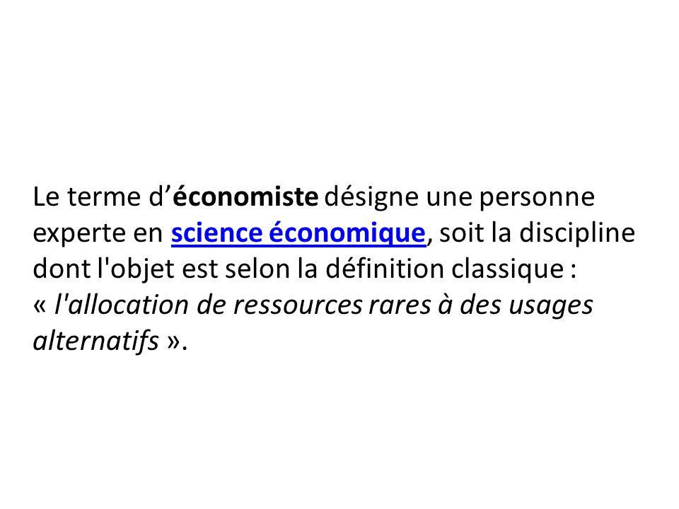 Le terme déconomiste désigne une personne experte en science économique, soit la discipline dont l objet est selon la définition classique : « l allocation de ressources rares à des usages alternatifs ».science économique