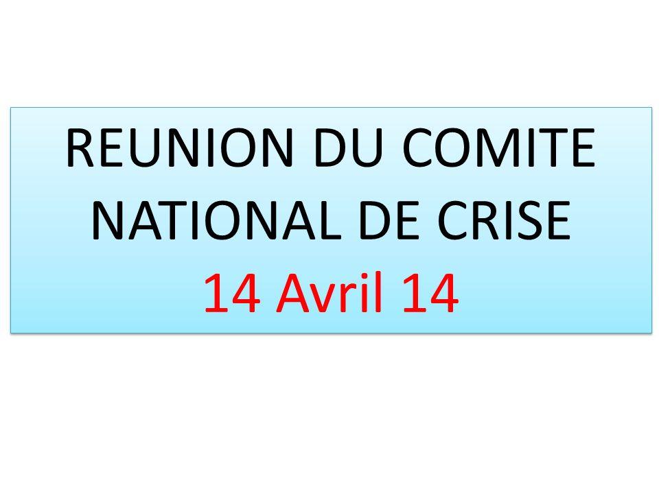 REUNION DU COMITE NATIONAL DE CRISE 14 Avril 14 REUNION DU COMITE NATIONAL DE CRISE 14 Avril 14
