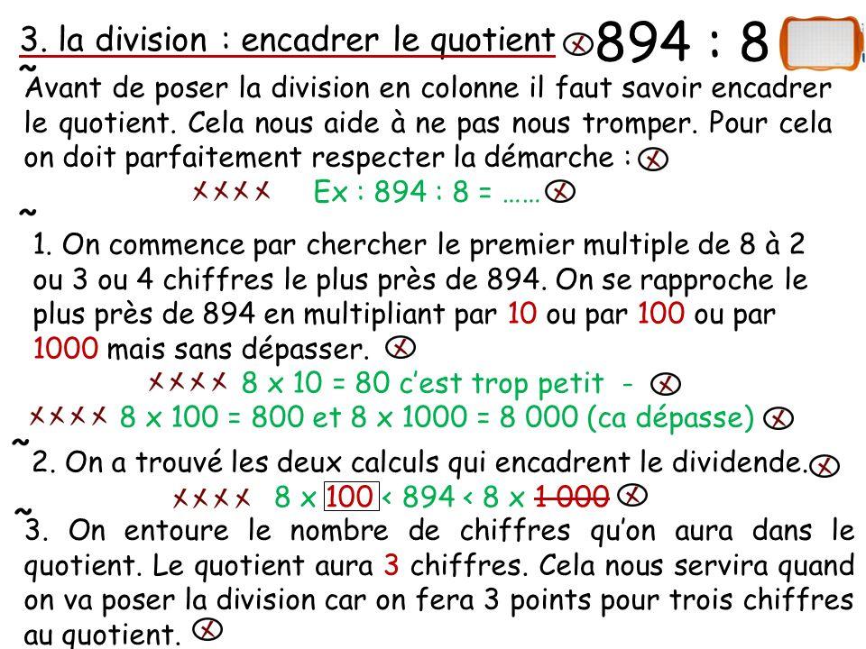 894 … 8 dividende diviseur Quotient qui a trois chiffres ici Quand tu as fini ta leçon entraine-toi 3 452 : 9 9 x ………< 3452 < 9x ……… Donc …… chiffres au quotient.