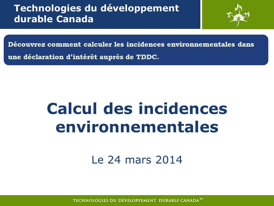 Technologies du développement durable Canada Découvrez comment calculer les incidences environnementales dans une déclaration dintérêt auprès de TDDC.