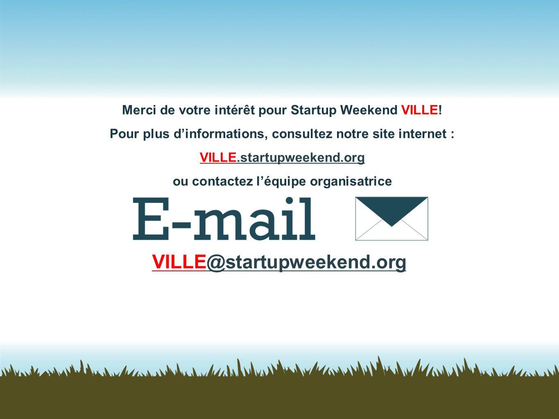 Merci de votre intérêt pour Startup Weekend VILLE! Pour plus dinformations, consultez notre site internet : VILLE.startupweekend.org ou contactez léqu