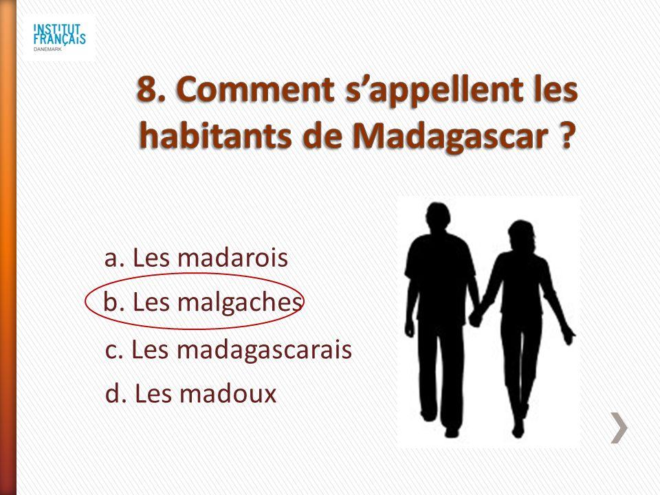 a. Les madarois b. Les malgaches c. Les madagascarais d. Les madoux