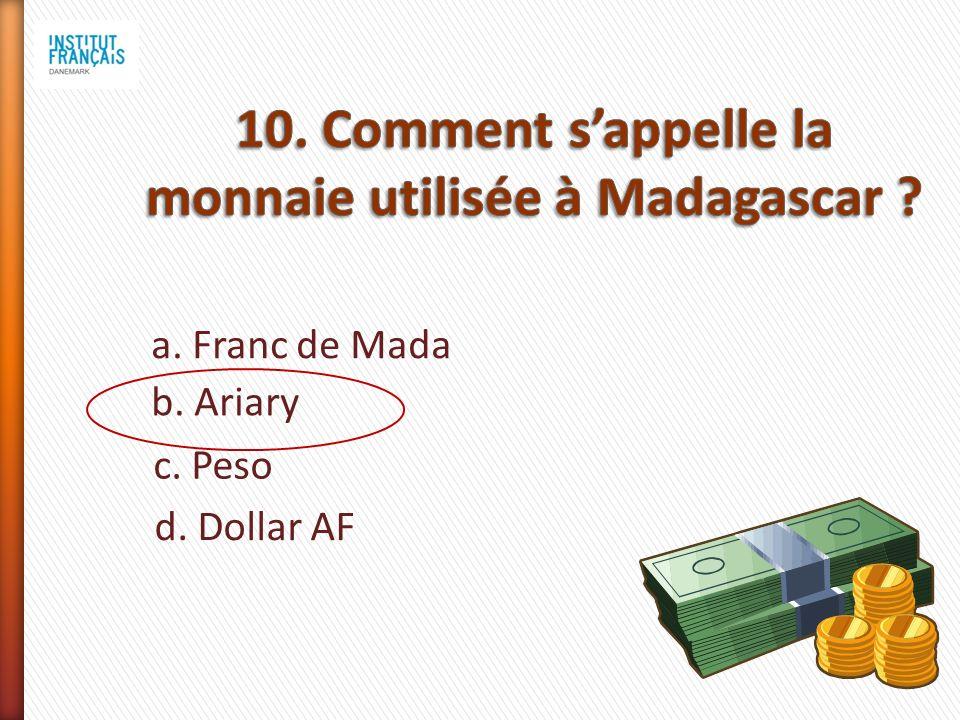 a. Franc de Mada b. Ariary c. Peso d. Dollar AF