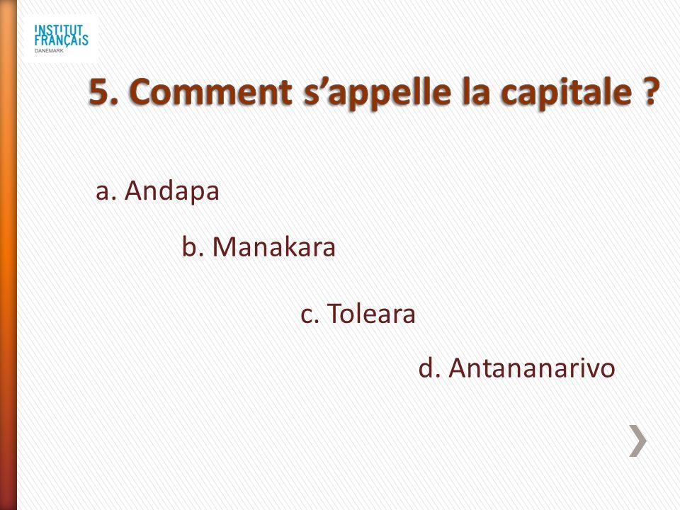 a. Andapa b. Manakara c. Toleara d. Antananarivo