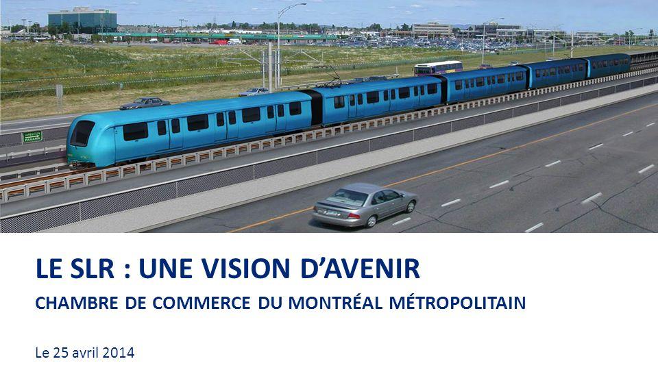 CHAMBRE DE COMMERCE DU MONTRÉAL MÉTROPOLITAIN LE SLR : UNE VISION DAVENIR Le 25 avril 2014