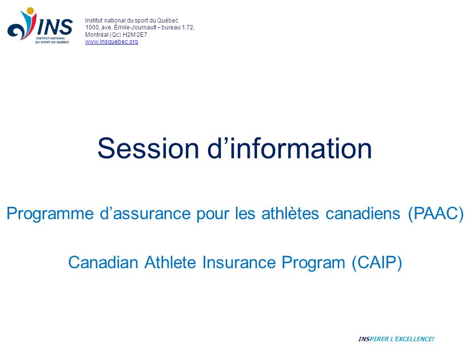 Session dinformation Programme dassurance pour les athlètes canadiens (PAAC) Canadian Athlete Insurance Program (CAIP) Institut national du sport du Québec 1000, ave.