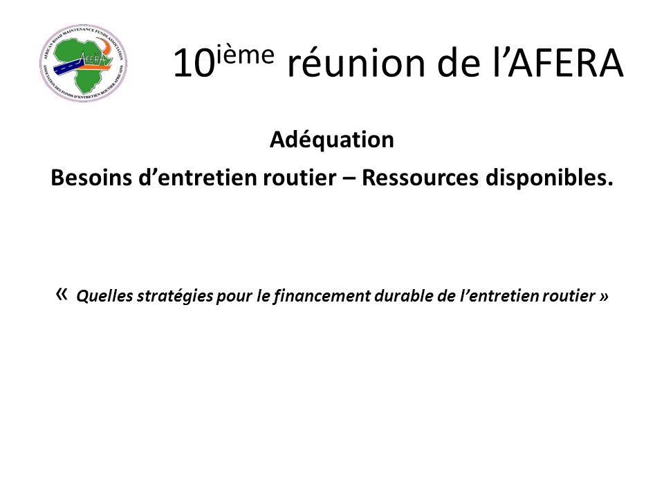 10 ième réunion de lAFERA Adéquation Besoins dentretien routier – Ressources disponibles.