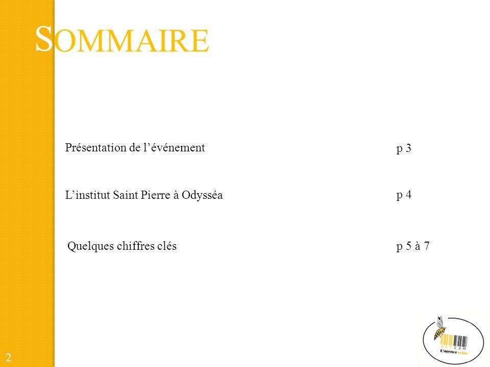 S OMMAIRE Présentation de lévénement Quelques chiffres clés Linstitut Saint Pierre à Odysséa p 3 p 4 p 5 à 7 2
