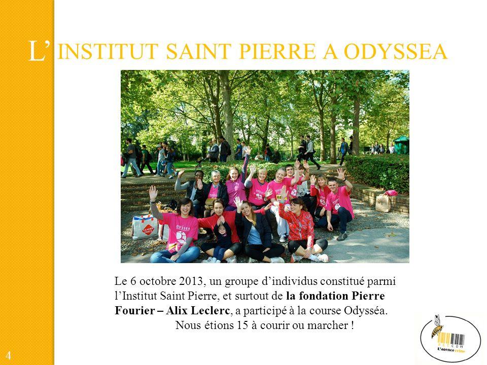 L INSTITUT SAINT PIERRE A ODYSSEA Le 6 octobre 2013, un groupe dindividus constitué parmi lInstitut Saint Pierre, et surtout de la fondation Pierre Fourier – Alix Leclerc, a participé à la course Odysséa.