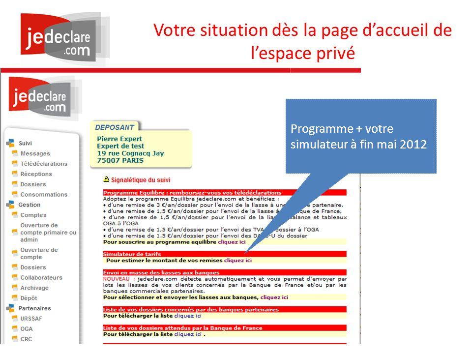 www.jedeclare.com La plateforme de dématérialisation des Experts-Comptables Votre situation dès la page daccueil de lespace privé Programme + votre simulateur à fin mai 2012