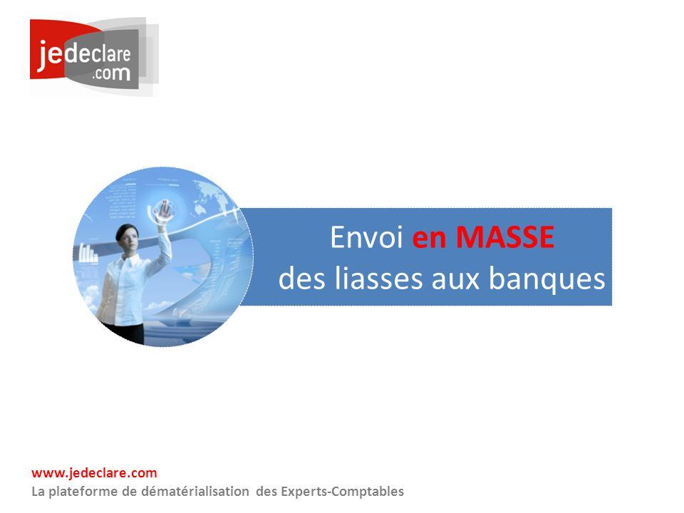 www.jedeclare.com La plateforme de dématérialisation des Experts-Comptables Envoi en MASSE des liasses aux banques