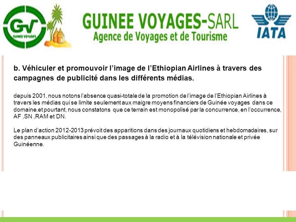 b. Véhiculer et promouvoir limage de lEthiopian Airlines à travers des campagnes de publicité dans les différents médias. depuis 2001, nous notons lab