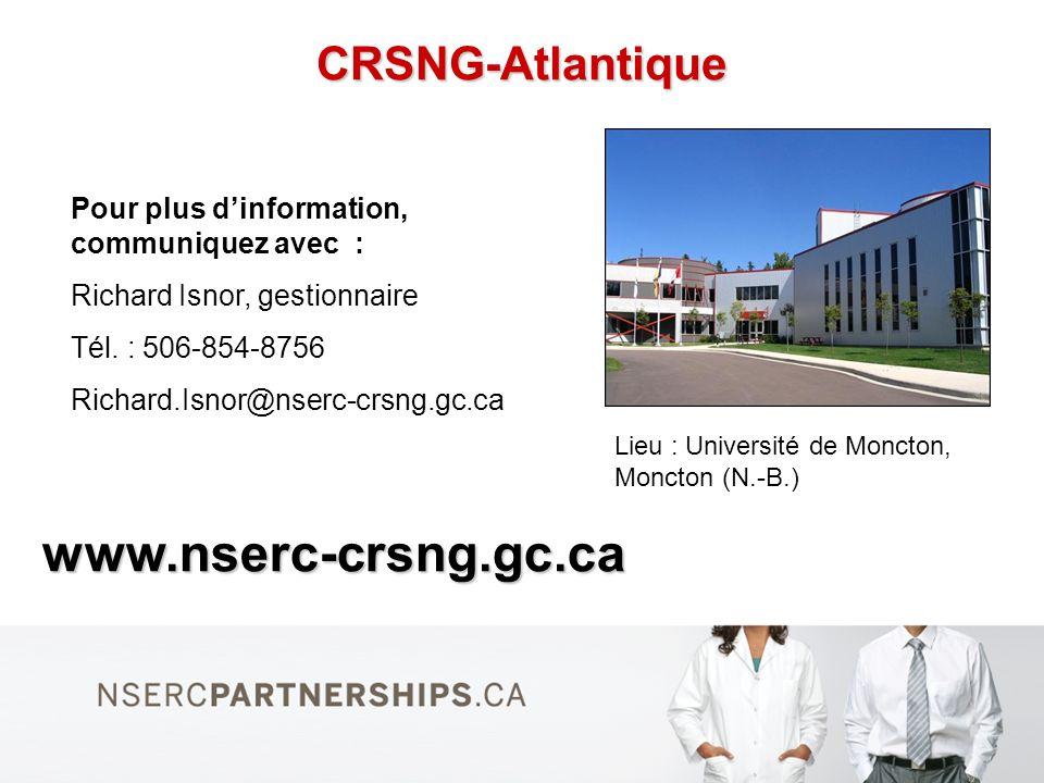CRSNG-Atlantique www.nserc-crsng.gc.ca Lieu : Université de Moncton, Moncton (N.-B.) Pour plus dinformation, communiquez avec : Richard Isnor, gestionnaire Tél.