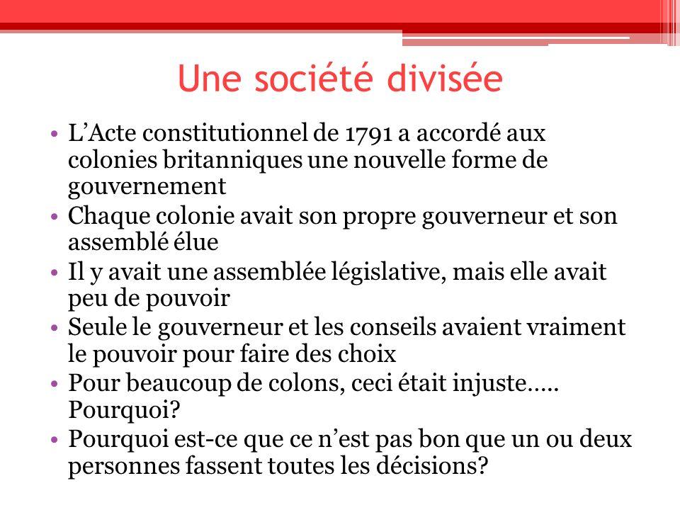 Une société divisée LActe constitutionnel de 1791 a accordé aux colonies britanniques une nouvelle forme de gouvernement Chaque colonie avait son prop