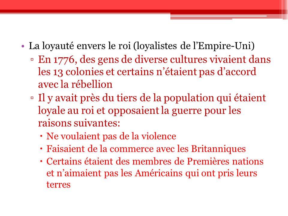 La loyauté envers le roi (loyalistes de lEmpire-Uni) En 1776, des gens de diverse cultures vivaient dans les 13 colonies et certains nétaient pas dacc