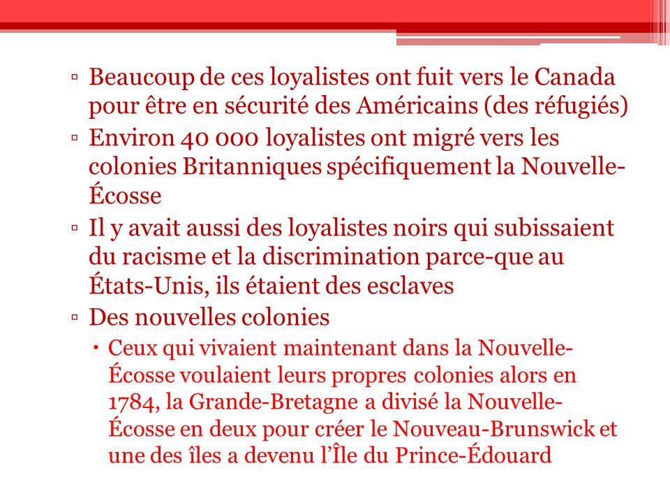 Beaucoup de ces loyalistes ont fuit vers le Canada pour être en sécurité des Américains (des réfugiés) Environ 40 000 loyalistes ont migré vers les co