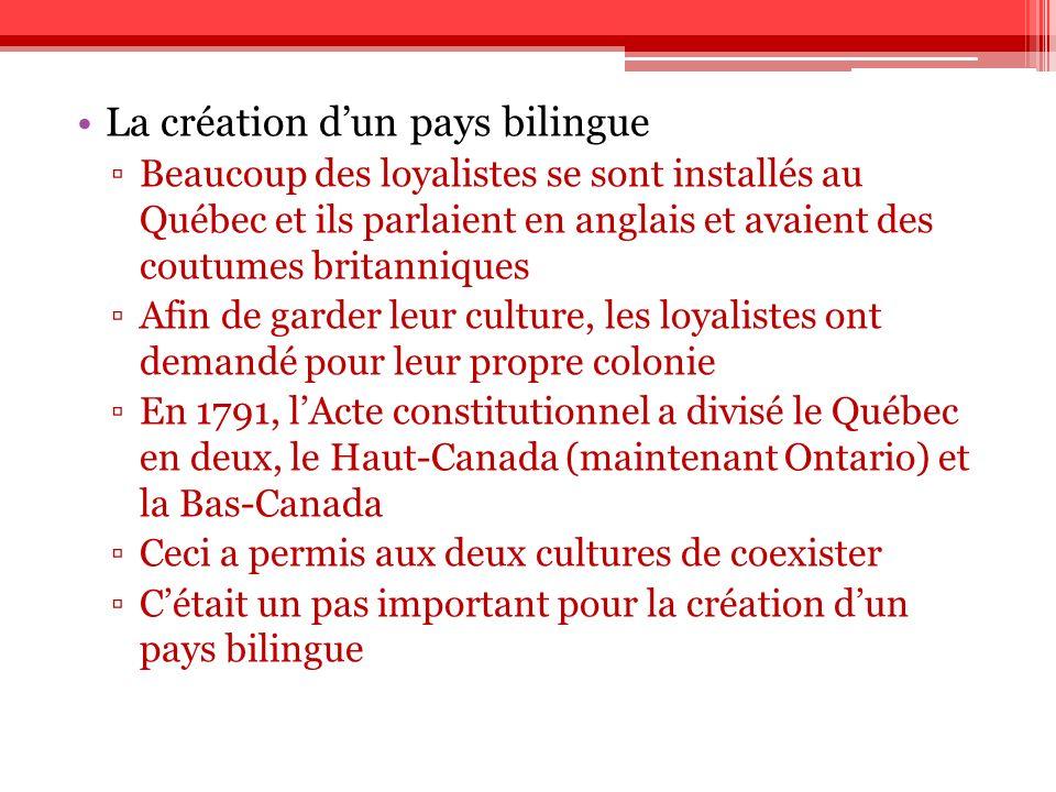 La création dun pays bilingue Beaucoup des loyalistes se sont installés au Québec et ils parlaient en anglais et avaient des coutumes britanniques Afi