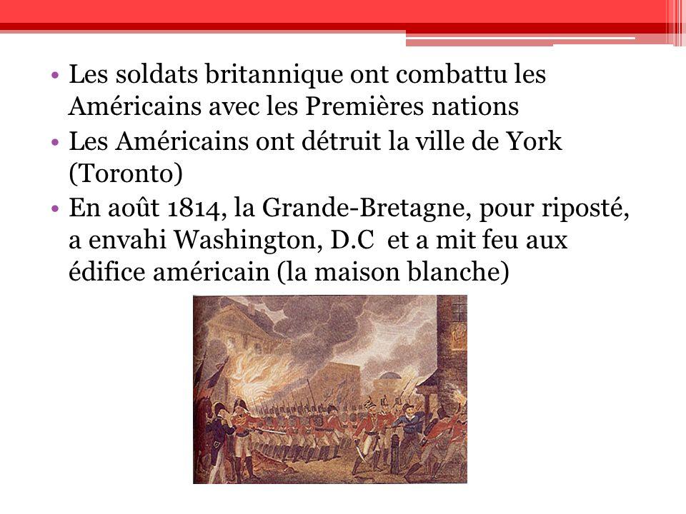 Les soldats britannique ont combattu les Américains avec les Premières nations Les Américains ont détruit la ville de York (Toronto) En août 1814, la